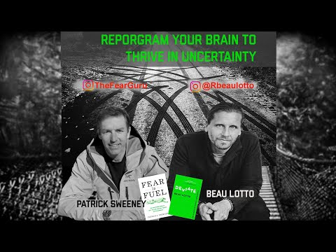 Reprogramming Your Mind to Thrive in Uncertainty - with Beau Lotto and Patrick Sweeney